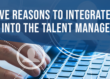 Five Reasons to Integrate Assessments into The Talent Management Process
